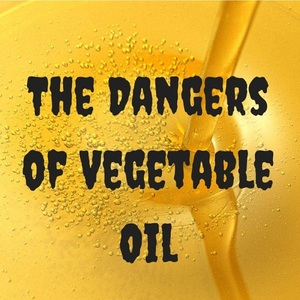 dangers of vegetable oil